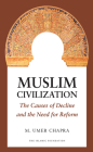 Muslim Civilization: The Causes of Decline and the Need for Reform Cover Image