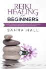 Reiki Healing For Beginners: The Complete Beginner's Guide To Learn Reiki And Increase Your Energy Cover Image