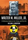Walter M. Miller, Jr.: A Reference Guide to His Fiction and His Life Cover Image