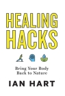Healing Hacks: Bring Your Body Back to Nature Cover Image