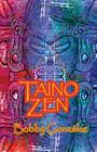 Taino Zen: Taino Poetry from the South Bronx Reservation Cover Image