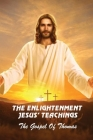 The Enlightenment Jesus' Teachings: The Gospel Of Thomas: The Gospel Of Thomas A Guidebook Cover Image