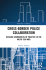 Cross-Border Police Collaboration: Building Communities of Practice in the Baltic Sea Area Cover Image