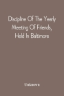 Discipline Of The Yearly Meeting Of Friends, Held In Baltimore, For The Western Shore Of Maryland, Virginia, And The Adjacent Parts Of Pennsylvania An Cover Image