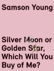 Samson Young: Silver Moon or Golden Star, Which Will You Buy Of Me? Cover Image