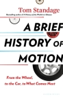 A Brief History of Motion: From the Wheel, to the Car, to What Comes Next Cover Image