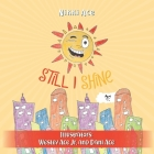 Still I Shine: Designed to empower children to PERSEVERE, encourage a GROWTH MINDSET, and embrace the power of ENDURANCE Cover Image