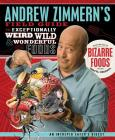 Andrew Zimmern's Field Guide to Exceptionally Weird, Wild, and Wonderful Foods: An Intrepid Eater's Digest Cover Image