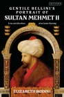 Gentile Bellini's Portrait of Sultan Mehmed II: Lives and Afterlives of an Iconic Image Cover Image