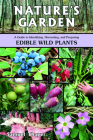 Nature's Garden: A Guide to Identifying, Harvesting, and Preparing Edible Wild Plants Cover Image