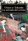 Ukiyo-E: Tokaido. La Mirada del Artista Cover Image