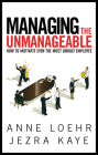 Managing the Unmanageable: How to Motivate Even the Most Unruly Employee Cover Image