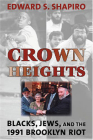 Crown Heights: Blacks, Jews, and the 1991 Brooklyn Riot Cover Image