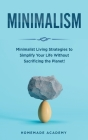 Minimalism: Minimalist Living Strategies to Simplify Your Life Without Sacrificing the Planet! Cover Image