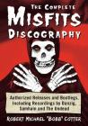 The Complete Misfits Discography: Authorized Releases and Bootlegs, Including Recordings by Danzig, Samhain and the Undead Cover Image