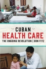 Cuban Health Care: The Ongoing Revolution Cover Image