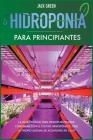 Hidroponia para Principiantes: La guía esencial para principiantes para comenzar con el cultivo hidropónico. Cree su propio sistema de ac (Hydroponics #1) Cover Image