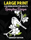 Large Print Coloring Book for Adults: Springtime Designs Midnight Edition: Easy, Creative and Simple Spring Designs with Flowers, Birds and More to Re Cover Image