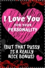 I love you for your personality(but that pussy is a really nice bonus): Cutest Valentines Day Gifts Cover Image