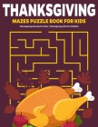 Thanksgiving Mazes Puzzle Book For Kids: Thanksgiving Puzzles For Kids: Thanksgiving Gifts For Children Cover Image