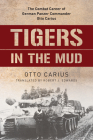 Tigers in the Mud: The Combat Career of German Panzer Commander Otto Carius Cover Image
