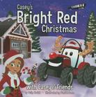 Casey's Bright Red Christmas: With Casey & Friends: With Casey & Friends (Casey and Friends #5) Cover Image