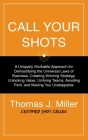 Call Your Shots: A Uniquely Workable Approach for Demystifying the Universal Laws of Business, Creating Winning Strategy, Unlocking Val Cover Image