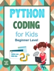 Python Coding For Kids (Beginner Level): Learn To Code Quickly With This Beginner's Guide To Computer Programming. Coding Projects in Python with Awes Cover Image