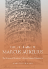The Column of Marcus Aurelius: The Genesis & Meaning of a Roman Imperial Monument (Studies in the History of Greece and Rome) Cover Image
