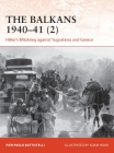 The Balkans 1940–41 (2): Hitler's Blitzkrieg against Yugoslavia and Greece (Campaign) Cover Image