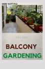 Field Guide To BALCONY GARDENING: Ways of Growing Herbs And Vegetable In a Little Space Cover Image