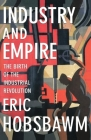 Industry and Empire: The Birth of the Industrial Revolution Cover Image