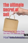 The Ultimate Secret of Sell: Fascinating Sell Tactics That Can Help Your Business Grow Cover Image