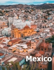 Mexico: Coffee Table Photography Travel Picture Book Album Of A Mexican Country and City In Southern North America Large Size Cover Image