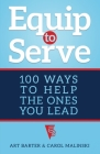 Equip to Serve: 100 Ways to Help the Ones You Lead Cover Image