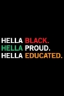 Hella Black Hella Proud Hella Educated: Black History Month Journal Notebook Gifts - African American Notebook Journal - Proud Black Girl Magic - Afri Cover Image