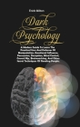 Dark Psychology: A Modern Guide To Learn The Practical Uses And Defenses Of Manipulation, Emotional Influence, Persuasion, Deception, M Cover Image