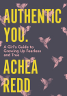 Authentic You: A Girl's Guide to Growing Up Fearless and True Cover Image