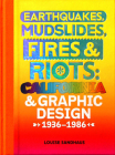 Earthquakes, Mudslides, Fires & Riots: California and Graphic Design, 1936-1986 Cover Image