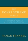 The Ponzi Scheme Puzzle: A History and Analysis of Con Artists and Victims Cover Image