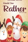 Would you rather game book: : Unique Christmas Edition: A Fun Family Activity Book for Boys and Girls Ages 6, 7, 8, 9, 10, 11, and 12 Years Old - Cover Image