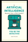 Is Artificial Intelligence Smarter than a Fifth Grader? You Be The Detective! Cover Image