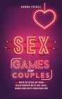 Sex Games for Couples: Ways to Spice up your Relationship with Hot Quiz, Games and Sexy Conversation Cover Image