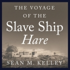 The Voyage of the Slave Ship Hare Lib/E: A Journey Into Captivity from Sierra Leone to South Carolina Cover Image