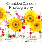 Creative Garden Photography: Making Great Photos of Flowers, Gardens, Landscapes, and the Beautiful World Around Us Cover Image