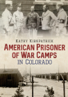 American Prisoner of War Camps in Colorado (America Through Time) Cover Image