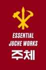 Essential Juche Works Cover Image