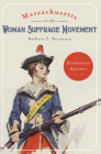 Massachusetts in the Woman Suffrage Movement: Revolutionary Reformers (American Heritage) Cover Image