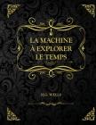 La Machine à explorer le temps: Edition Collector - H G Wells Cover Image