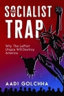The Socialist Trap: Why The Leftist Utopia Will Destroy America Cover Image